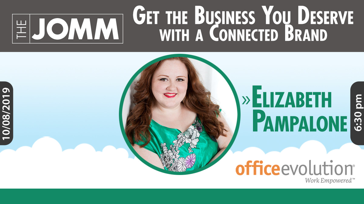 Elizabeth Pampalone, 10/8/2019 Get the Business You Deserve with a Connected Brand